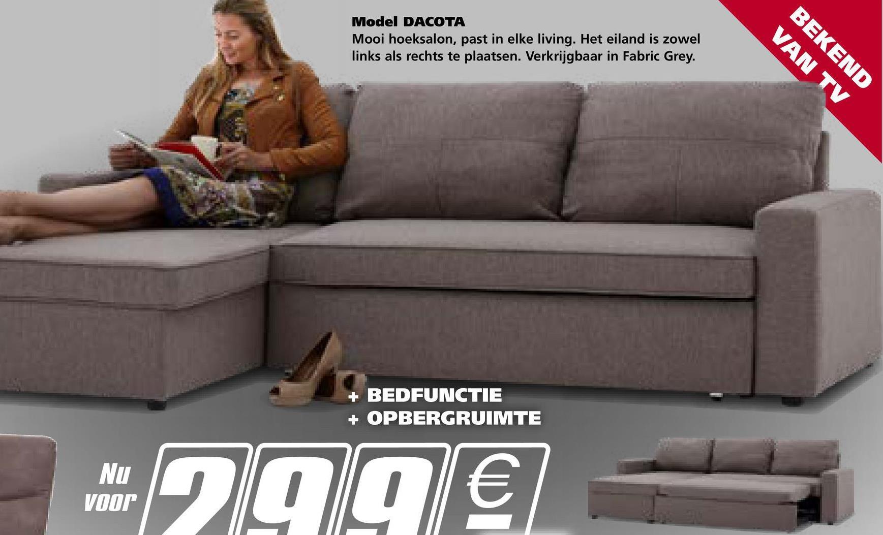 BEKEND Model DACOTA Mooi hoeksalon, past in elke living. Het eiland is zowel links als rechts te plaatsen. Verkrijgbaar in Fabric Grey. VAN TV + BEDFUNCTIE + OPBERGRUIMTE Nu voor 299€