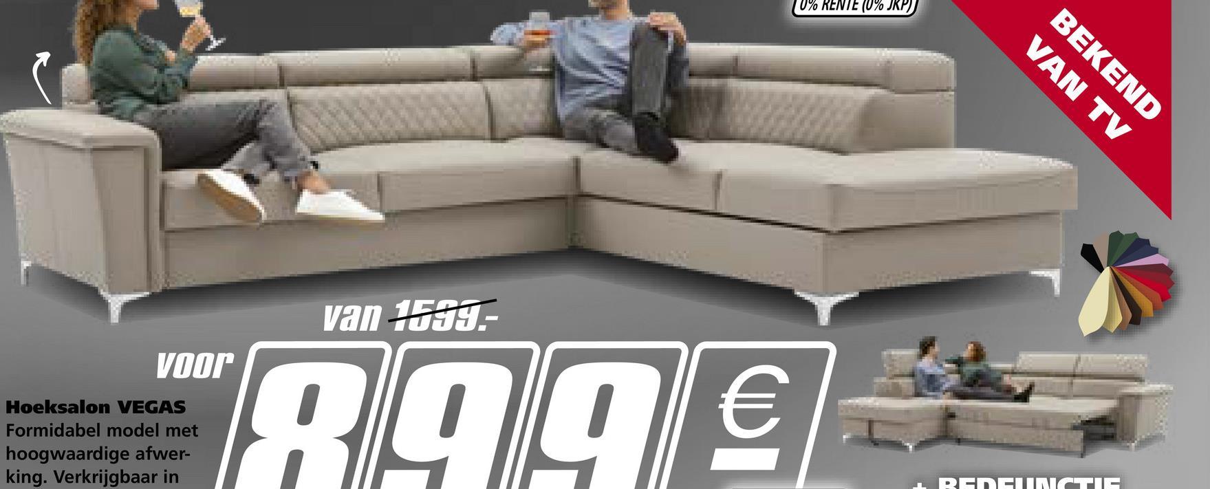 """10% RENTE (0% JRP) BEKEND VAN TV van 1519.- voor Hoeksalon VEGAS Formidabel model met hoogwaardige afwer- king. Verkrijgbaar in """"R99€ REOCUINCTIS"""