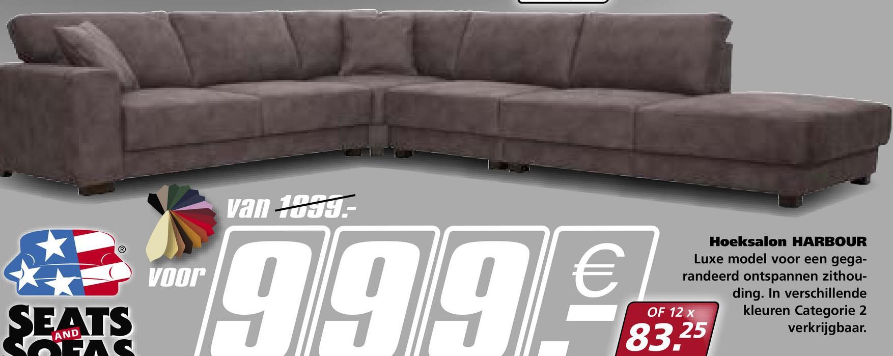 van 1839. voor -999 Hoeksalon HARBOUR Luxe model voor een gega- randeerd ontspannen zithou- ding. In verschillende OF 12 x kleuren Categorie 2 verkrijgbaar. AND 83,25