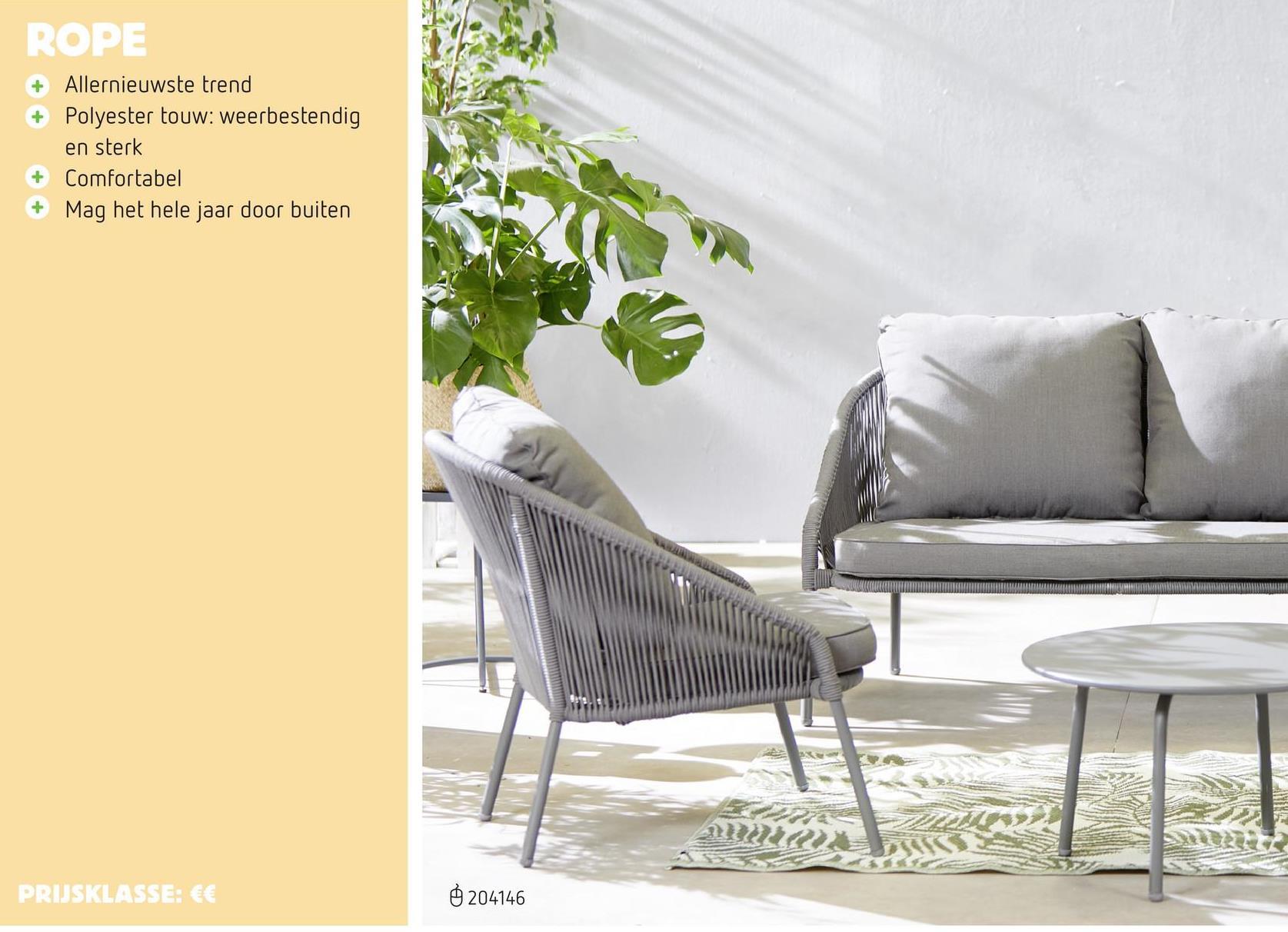 Loungeset Natal Plaats deze compacte loungeset Natal op je terras en geniet in stijl van het mooie weer. Stevig, comfortabel en modern! De Natal loungeset bestaat uit: • een 2-zit • 2 loungestoelen • een salontafel De salontafel en het frame van de zetels zijn van aluminium. Dit is licht, sterk als staal én roest niet. Bovendien vraagt het niet veel onderhoud. De stijlvolle loungezetels zijn afgewerkt met rope. Dit polyester touw is weerbestendig, sterk en zit comfortabel. De kussens zijn van waterafstotend polyester . Het water zal er dus niet meteen indringen, maar bij een fikse regenbui haal je ze toch beter naar binnen. Zoniet zullen ze het vocht wel beginnen opnemen.
