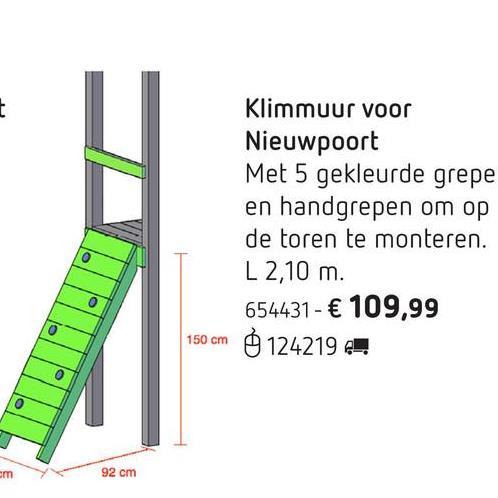 Klimmuur voor Nieuwpoort Breid je Nieuwpoortspeeltoren uit met deze klimmuur. Met z'n 5 vrolijk gekleurde grepen wordt hij een uitdaging voor iedereen! Met 2 handgrepen die je op de toren monteert en waaraan kinderen zich kunnen optrekken om op het platform te komen.