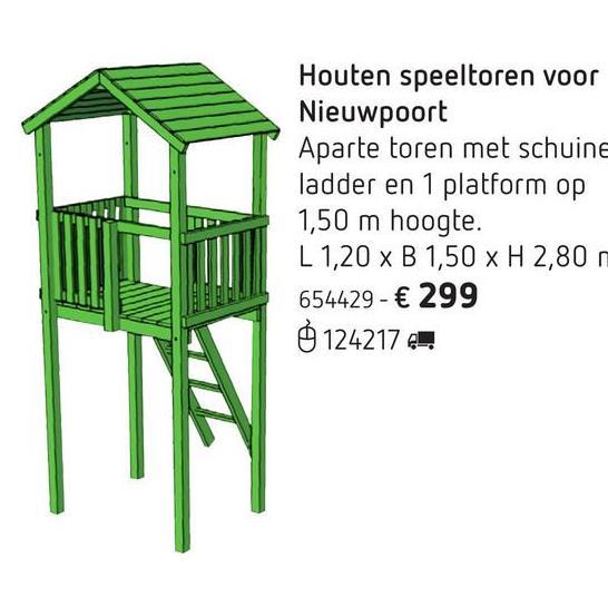 Houten speeltoren voor Nieuwpoort Breid je Nieuwpoort-schommel uit met deze leuke houten speeltoren en vertienvoudig het plezier van je kinderen! Aparte toren met houten hellend dakje (glijbaan en schommel niet inbegrepen). Met ladder en 1 platform op 1,50 m hoogte. L 1,20 x B 1,50 x H 2,80 m.
