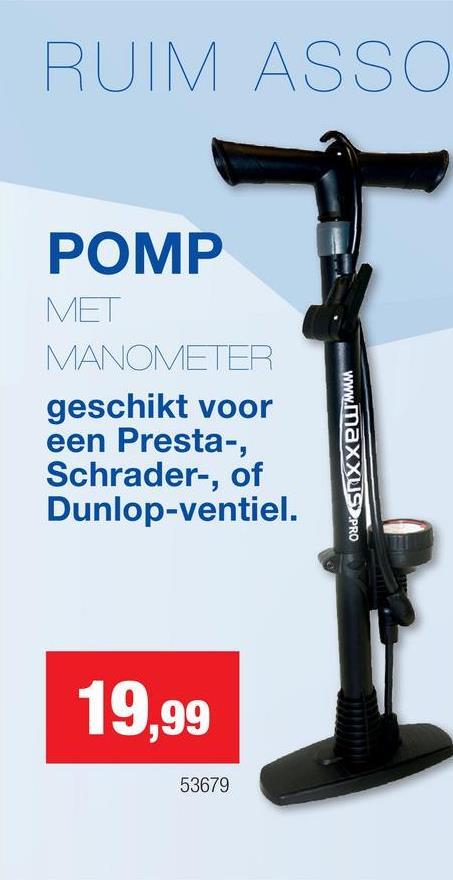 RUIM ASSO POMP MET MANOMETER geschikt voor een Presta-, Schrader-, of Dunlop-ventiel. www. maxxUS PRO 19,99 53679