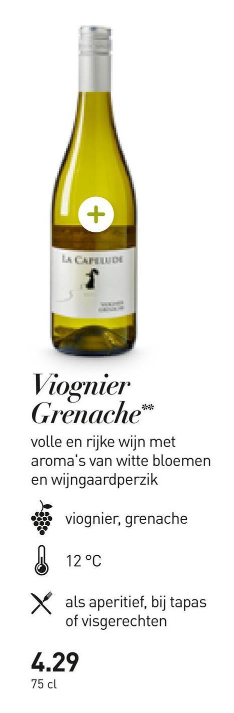 Viognier Grenache** volle en rijke wijn met aroma's van witte bloemen en wijngaardperzik viognier, grenache 12°C x als aperitief, bij tapas of visgerechten 4.29 75 cl