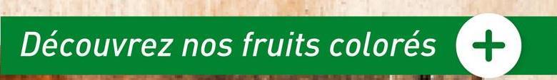 Découvrez nos fruits colorés