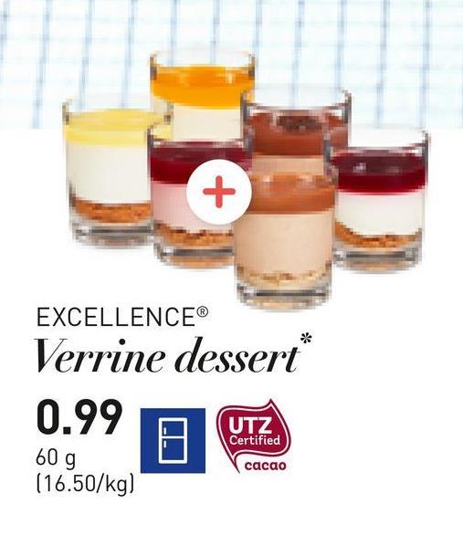 EXCELLENCE® Verrine dessert 0.99 A UTZ. Certified A 60g Certified cacao (16.50/kg)