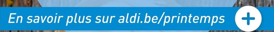 En savoir plus sur aldi.be/printemps +