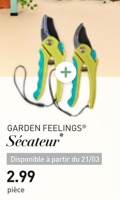 """GARDEN FEELINGS® Sécateur"""" Disponible à partir du 21/03 2.99 pièce"""