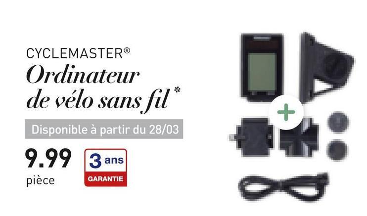CYCLEMASTER® Ordinateur de vélo sans fil * Disponible à partir du 28/03 9.99 3 ans pièce GARANTIE