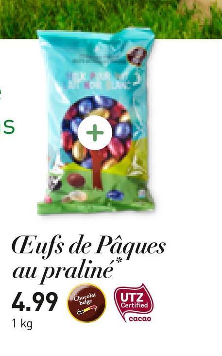 S Eufs de Pâques au praliné* 4.99 eacher 1977. Chocolat UTZ belge Certified o cacao 1 kg