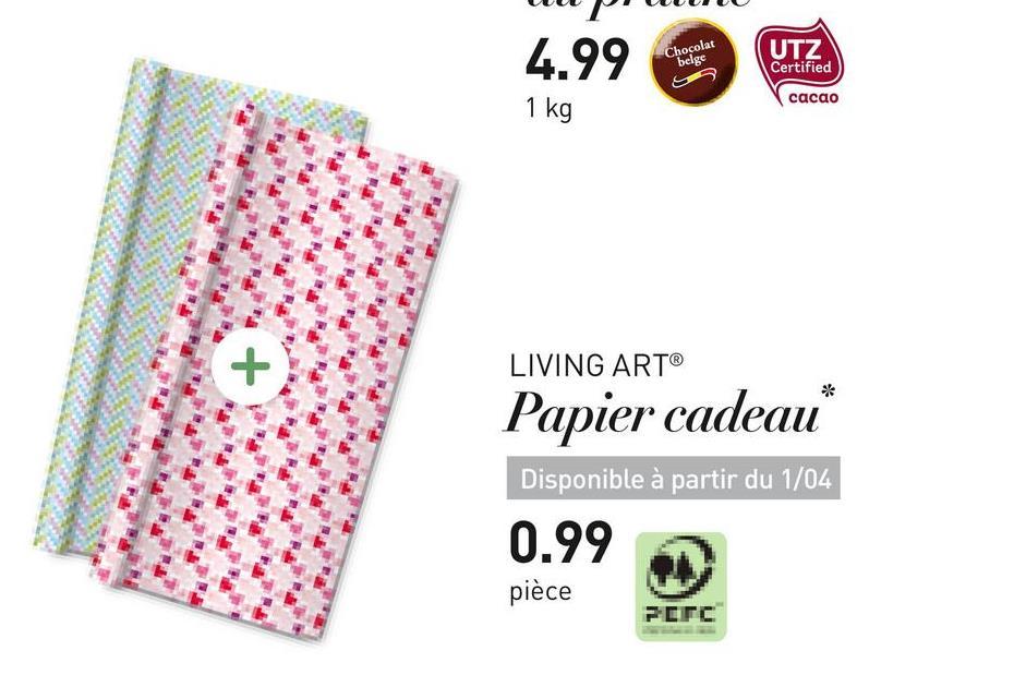 W PU UUUU 4.99 Chocolat belge UTZ Certified CZ 1 kg cacao LIVING ART® Papier cadeau Disponible à partir du 1/04 0.99 pièce FETC