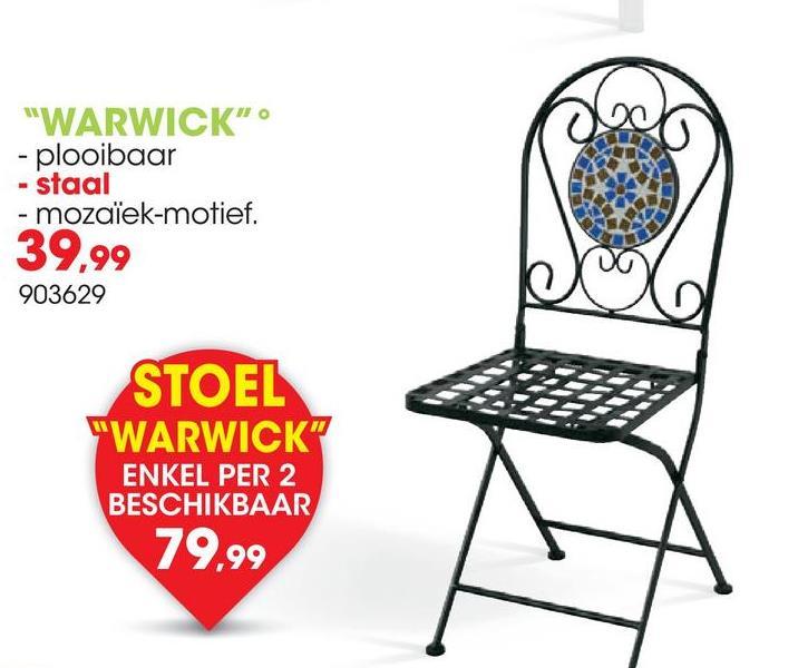 """""""WARWICK"""" - plooibaar - staal - mozaïek-motief. 39,99 903629 STOEL """"WARWICK"""" ENKEL PER 2 BESCHIKBAAR 79,99"""