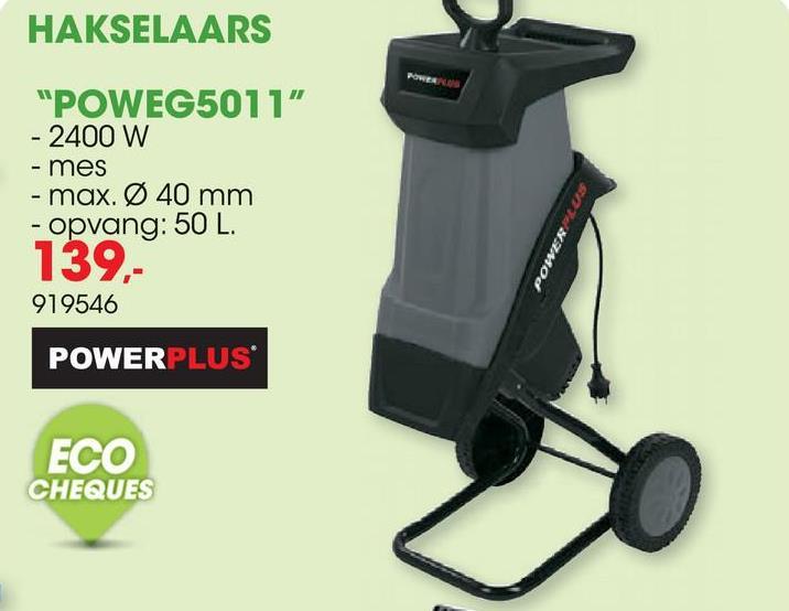 "HAKSELAARS ""POWEG5011"" - 2400 W - mes - max. Ø 40 mm - opvang: 50 L. 139 919546 POWERPLUS ECO CHEQUES"