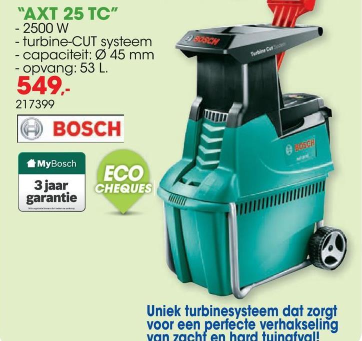Hakselaar AXT 25 TC 2500W De hakselaar AXT 25 TC van Bosch verhakselt elk soort tuinmateriaal, zowel dikke als fijne takken. Met de snelle vultrechter en het zelfintrekkend systeem voor snelle materiaaldoorvoer ben je zeer snel klaar. Bovendien past de afneembare trechter precies in de opvangbak zodat je alles ruimtebesparend kan opbergen. Het uniek turbinesysteem zorgt voor een perfecte verhakseling van zacht en hard tuinafval.
