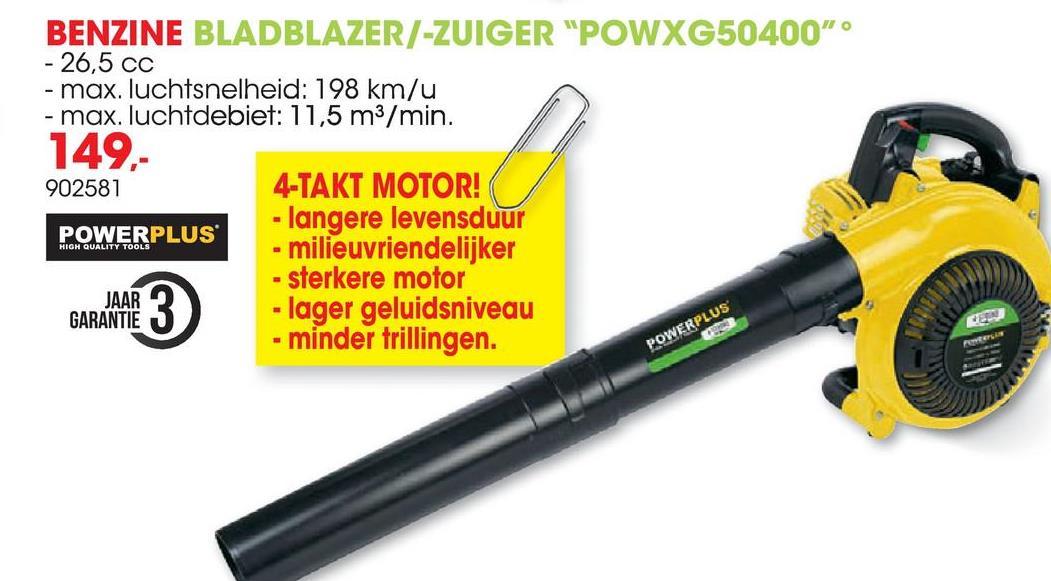 """BENZINE BLADBLAZER/-ZUIGER """"POWXG50400"""" - 26,5 CC - max. luchtsnelheid: 198 km/u - max. luchtdebiet: 11,5 m3/min. 1492 902581 4-TAKT MOTOR! - langere levensduur POWERPLUS - milieuvriendelijker - sterkere motor JAAR - lager geluidsniveau - minder trillingen. HIGH QUALITY TOOLS GARANTIE POWERPLUS"""