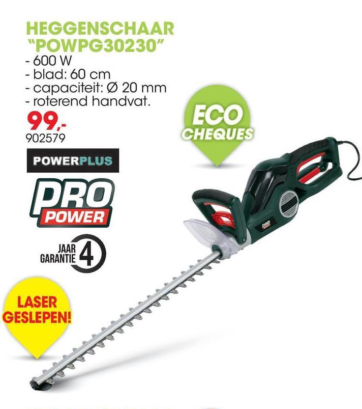 """HEGGENSCHAAR """"POWPG30230"""" - 600 W -blad: 60 cm - capaciteit: Ø 20 mm - roterend handvat. 99 ECO 902579 CHEQUES POWERPLUS PRO POWER JAAR GARANTIE LASER GESLEPEN!"""