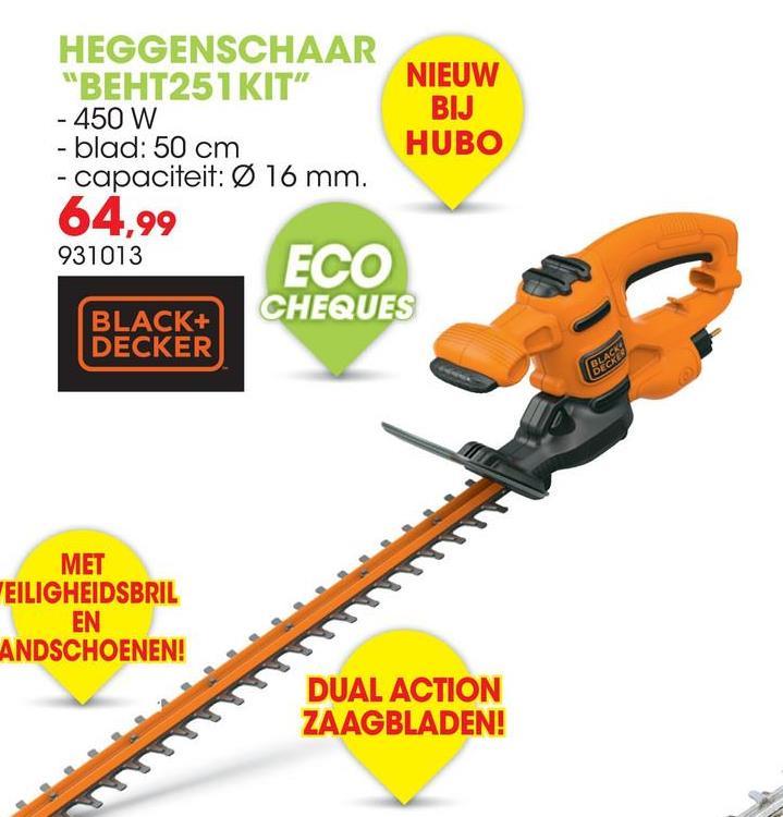 """HEGGENSCHAAR """"BEHT251 KIT"""" NIEUW - 450 W BIJ -blad: 50 cm HUBO - capaciteit: Ø 16 mm. 64.99 931013 ECO CHEQUES BLACK+ DECKER MET VEILIGHEIDSBRIL EN ANDSCHOENEN! DUAL ACTION ZAAGBLADEN!"""