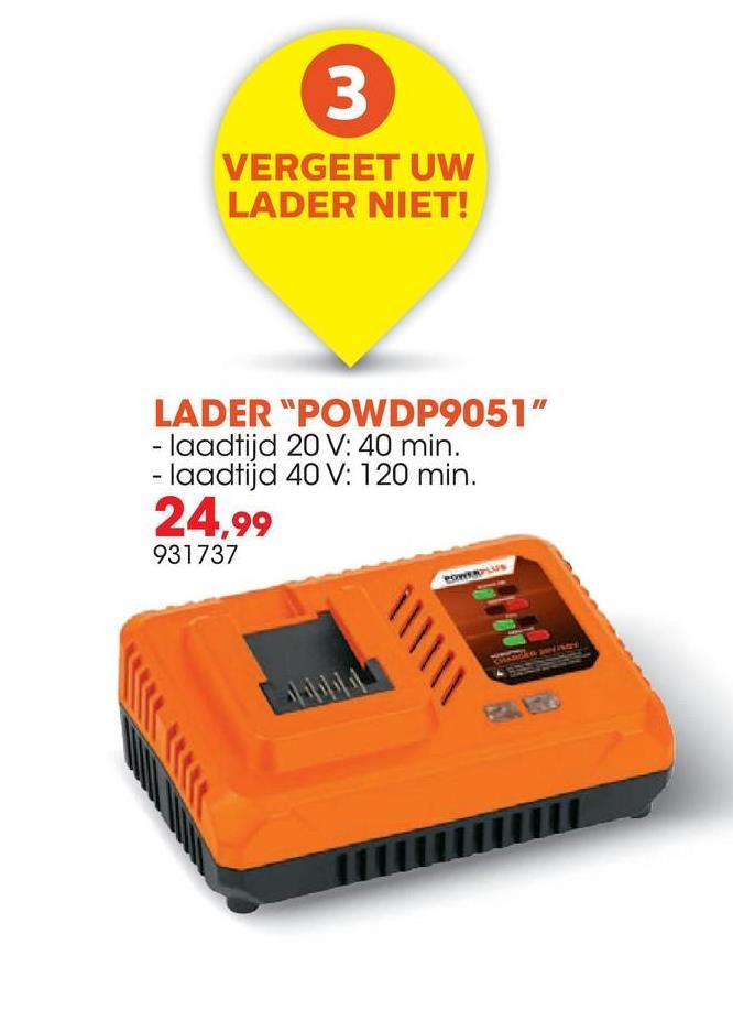 """VERGEET UW LADER NIET! LADER """"POWDP9051"""" - laadtijd 20 V: 40 min. - laadtijd 40 V: 120 min. 24,99 931737 POUR"""
