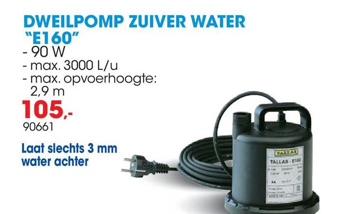 Vlakzuigende dompelpomp  E160 NA De Tallas E-160 NA vlakzuigende dompelpomp is compact en gemakkelijk te behandelen. Hierdoor kan de pomp gemakkelijk ingezet worden in geval van nood om bijvoorbeeld water uit reservoirs te pompen. Daarnaast is deze dompelpomp ook ideaal als vijverpomp of voor dakwerkzaamheden. De pomp laat weinig water staan. Dankzij het hoogwaardig kunststof is deze pomp uitermate geschikt voor continu gebruik.