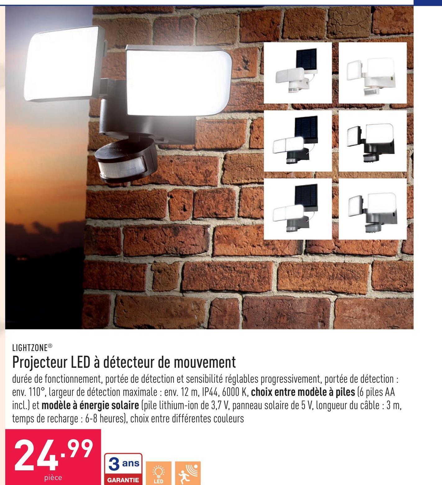 Projecteur LED à détecteur de mouvement durée de fonctionnement, portée de détection et sensibilité réglables progressivement, portée de détection : env. 110°, largeur de détection maximale : env. 12 m, IP44, 6000 K, choix entre modèle à piles (6 piles AA incl.) et modèle à énergie solaire (pile lithium-ion de 3,7 V, panneau solaire de 5 V, longueur du câble : 3 m, temps de recharge : 6-8 heures), choix entre différentes couleurs