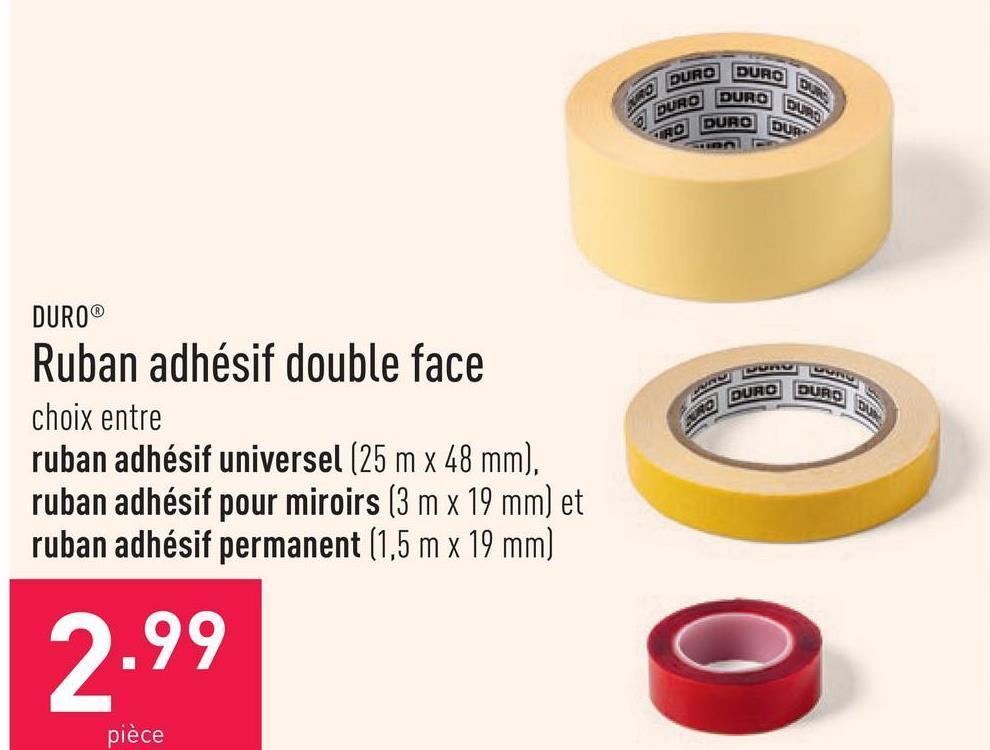 Ruban adhésif double face choix entre ruban adhésif universel (25 m x 48 mm), ruban adhésif pour miroirs (3 m x 19 mm) et ruban adhésif permanent (1,5 m x 19 mm)