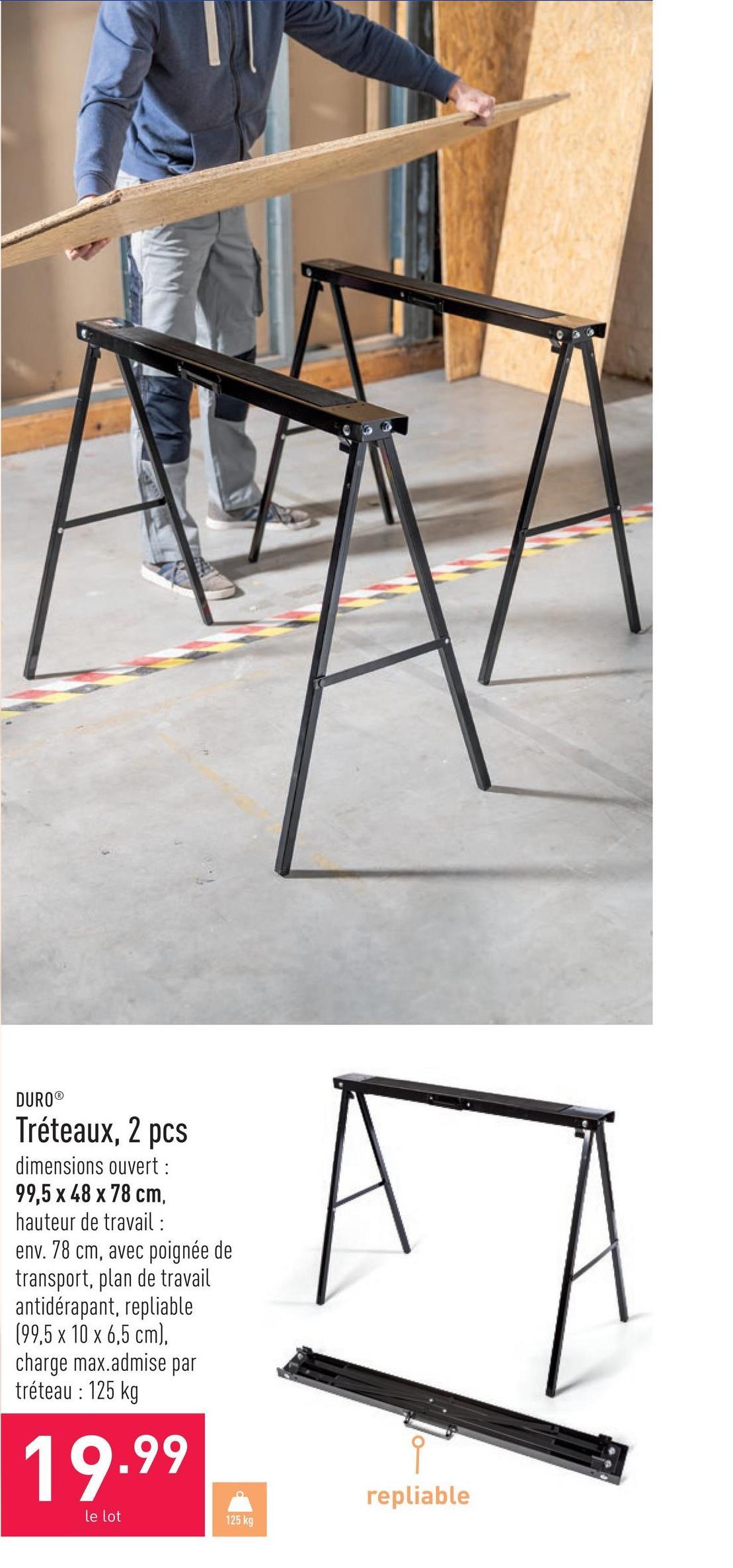 Tréteaux, 2 pcs dimensions ouvert : 99,5 x 48 x 78 cm, hauteur de travail : env. 78 cm, avec poignée de transport, plan de travail antidérapant, repliable (99,5 x 10 x 6,5 cm), charge max. admise par tréteau : 125 kg