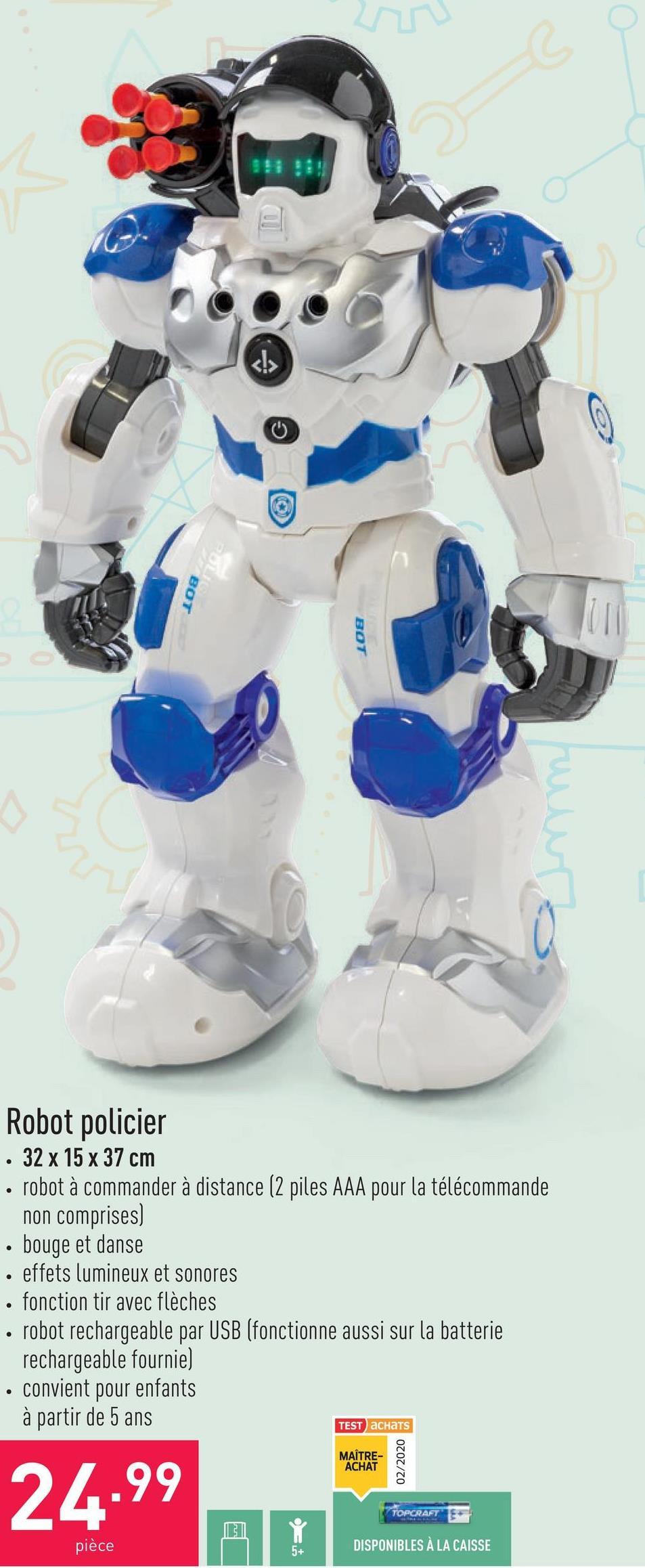 Robot policier 32 x 15 x 37 cmrobot à commander à distance (2 piles AAA pour la télécommande non comprises)bouge et danseeffets lumineux et sonoresfonction tir avec flèchesrobot rechargeable par USB (fonctionne aussi sur la batterie rechargeable fournie)convient pour enfants à partir de 5 ans