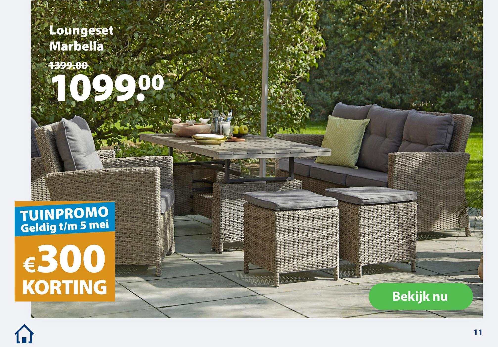 Loungeset Marbella 1399,00 1099.00 TUINPROMO Geldig t/m 5 mei €300 KORTING Bekijk nu