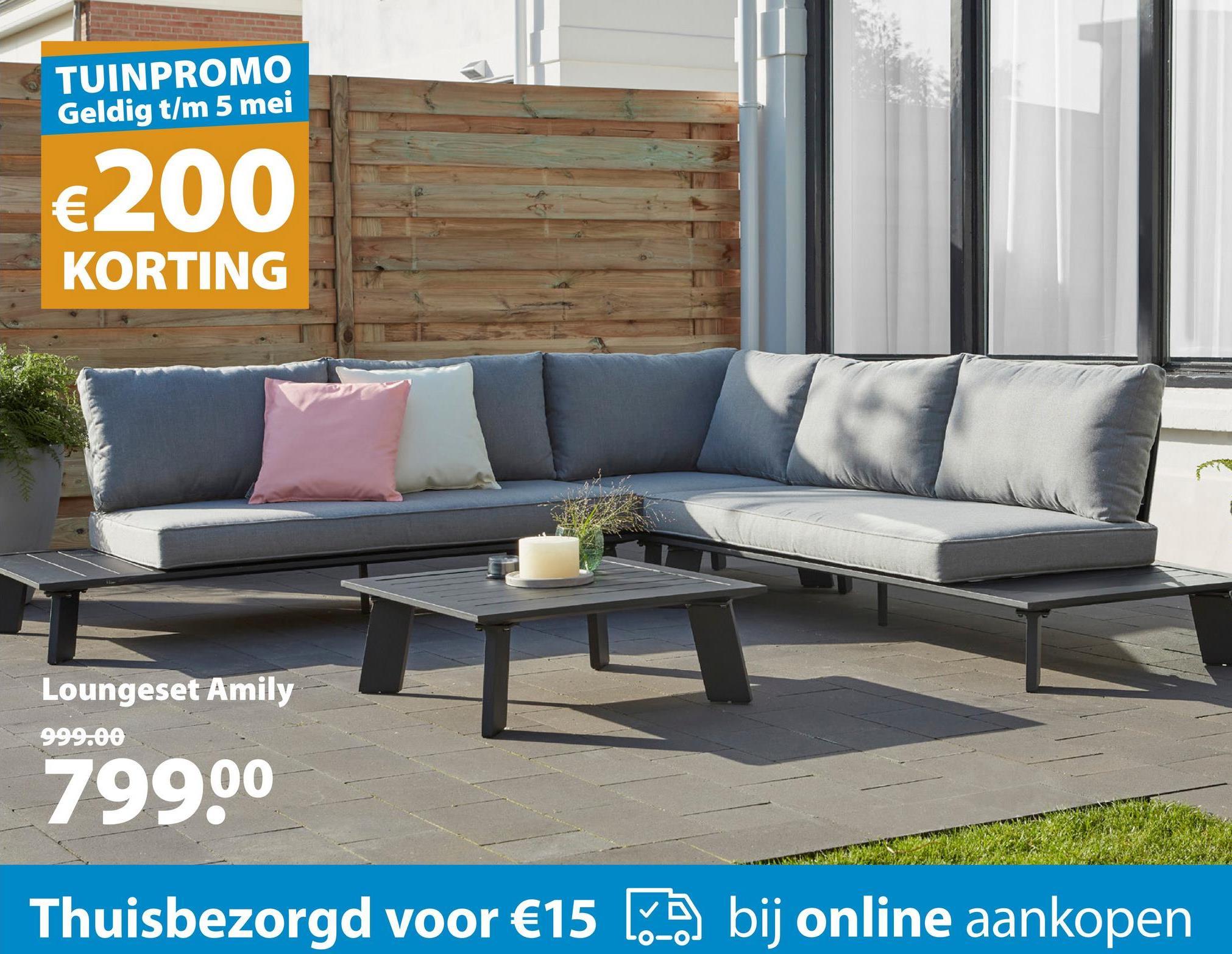 TUINPROMO Geldig t/m 5 mei €200 KORTING Loungeset Amily 999.00 79900 Thuisbezorgd voor €15 ( bij online aankopen