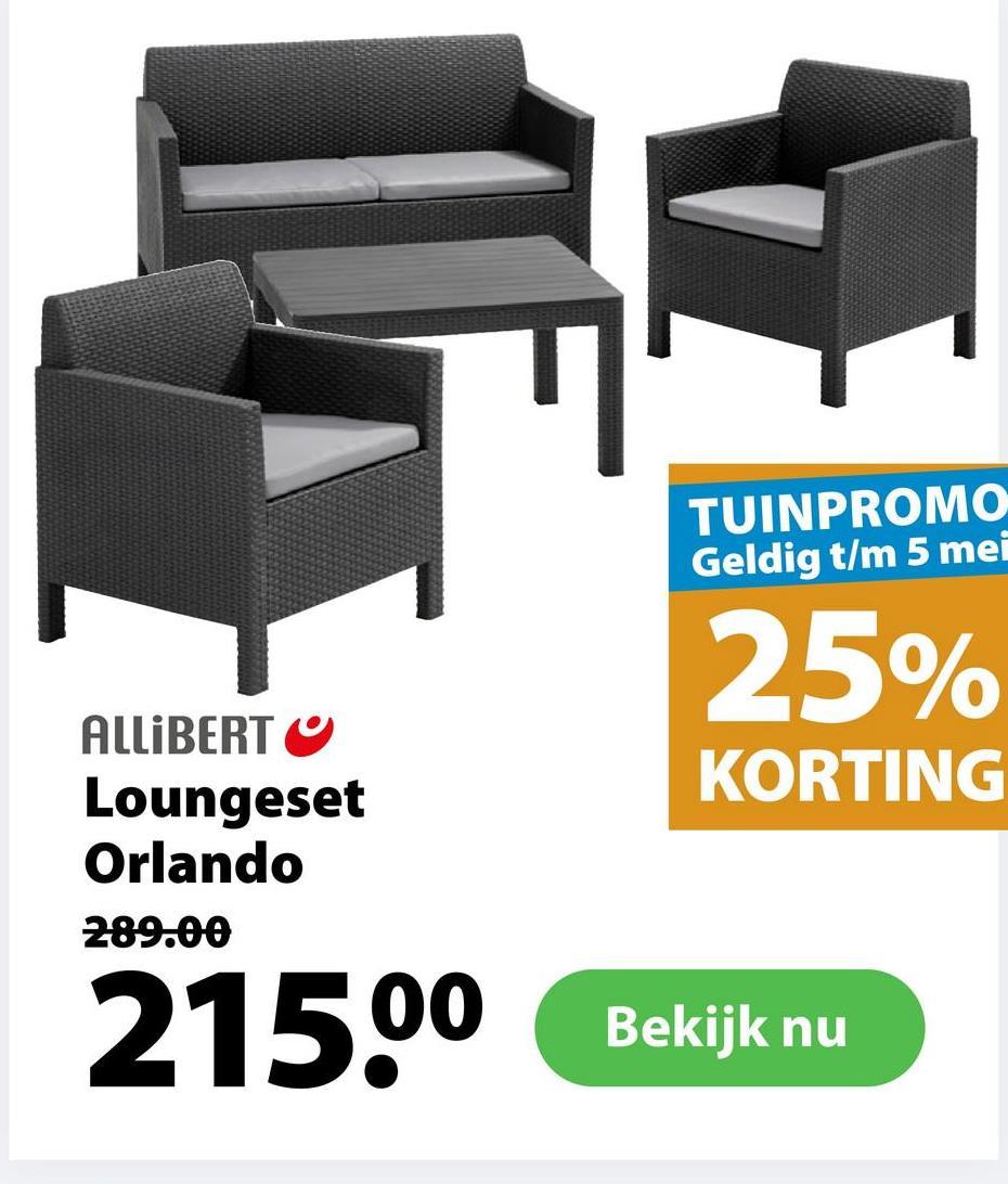 TUINPROMO Geldig t/m 5 mei 25% KORTING ALLIBERT Loungeset Orlando 289.00 21500 Bekijk nu Bekijk nu