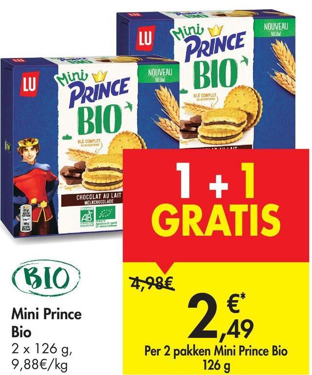 """NOUVEAU NEM LU Mini PRINCE BIO NOUVEAU LU Mini v PRINCE BLE COMPLET """"BIO BLE COMPLET AIT CHOCOLAT AU LAIT MELCHOCOLADE 1 + 1 GRATIS pie AB 59 BIO Mini Prince Bio 2 x 126 g, 9,88€/kg 4,99€ €* 49 Per 2 pakken Mini Prince Bio 2, 126 g"""