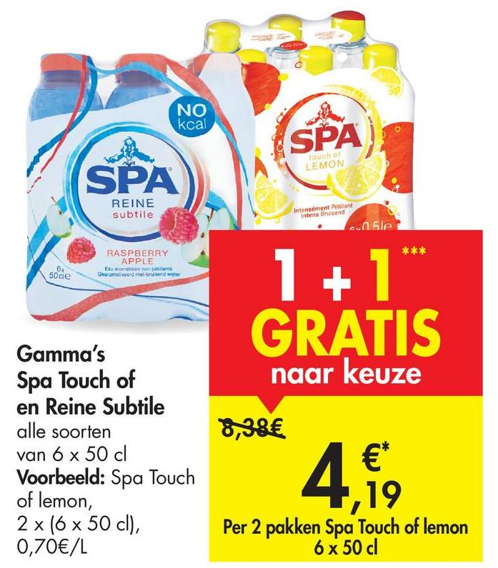NO kcal SPA touch of LEMON SPA REINE subtile Intensément Intens Blend en 5le *** RASPBERRY APPLE Euromaisto pro Becomastered water BX socie 1 + 1 GRATIS naar keuze Gamma's Spa Touch of en Reine Subtile alle soorten van 6 x 50 cl Voorbeeld: Spa Touch of lemon, 2 x 16 x 50 cl), 0,70€/L €* 19 Per 2 pakken Spa Touch of lemon 6 x 50 c 4,19