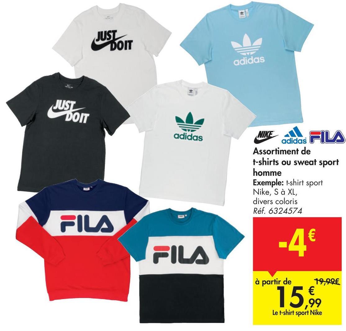 JUST DOIT adidas JUST DOIT VE adidas NIKE adidas Assortiment de t-shirts ou sweat sport homme Exemple: t-shirt sport Nike, S à XL, divers coloris Réf. 6324574 FILA -4€ FILA à partir de 19,99€ € Le t-shirt sport Nike
