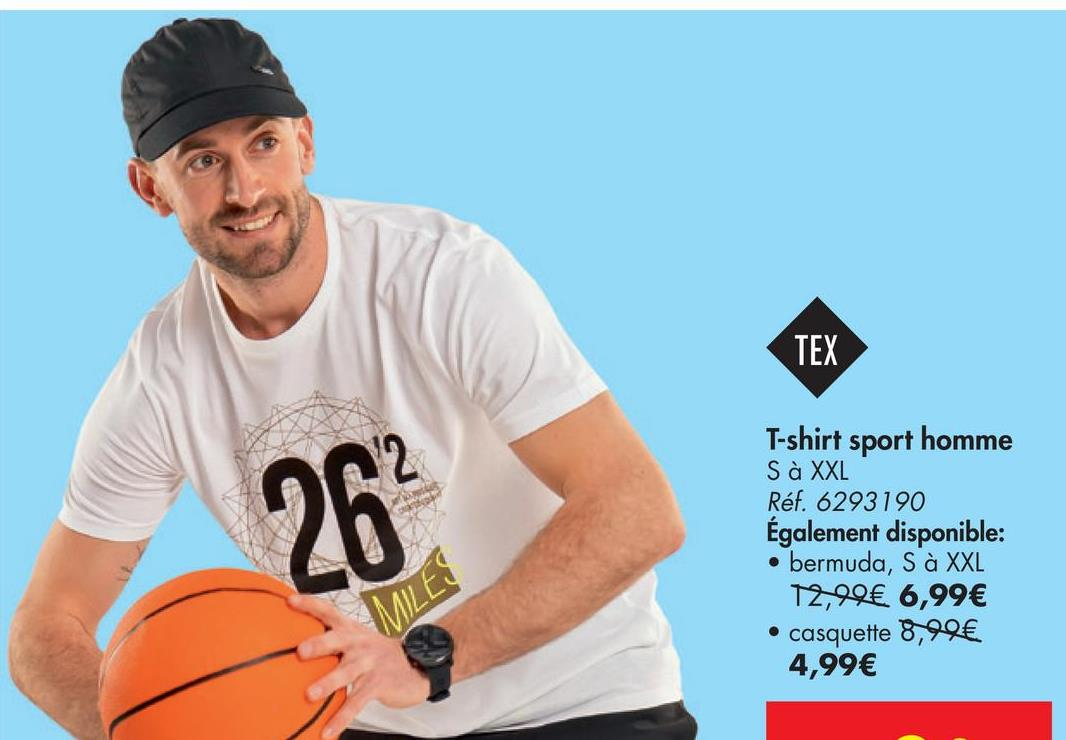 TEX 262 T-shirt sport homme S à XXL Réf. 6293190 Également disponible: bermuda, S à XXL 12,99€ 6,99€ • casquette 8,90€ 4,99€ MILES