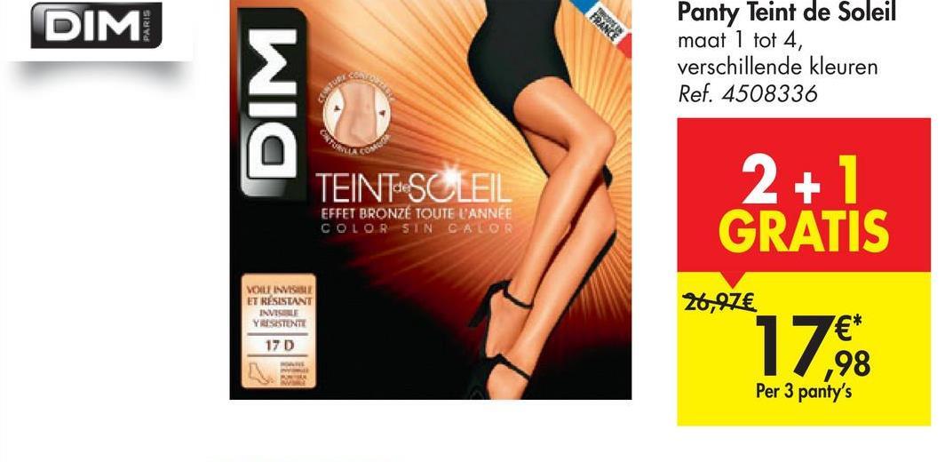 DIM Panty Teint de Soleil maat 1 tot 4, verschillende kleuren Ref. 4508336 EUS DIM College TEINT-SCLEIL + 1 GRATIS 2+ EFFET BRONZÉ TOUTE L'ANNÉE COLOR SIN CALOR VOLT INVISIBLE ET RÉSISTANT INVISSE YRESISTENTE 17 D 26,97€ €* ,98 Per 3 panty's 172
