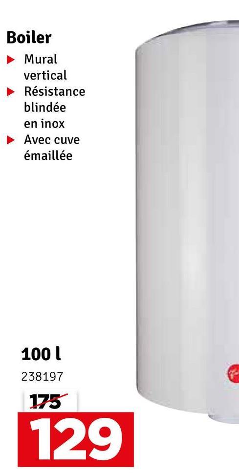 Boiler ► Mural vertical ► Résistance blindée en inox Avec cuve émaillée 1001 238197 175 129