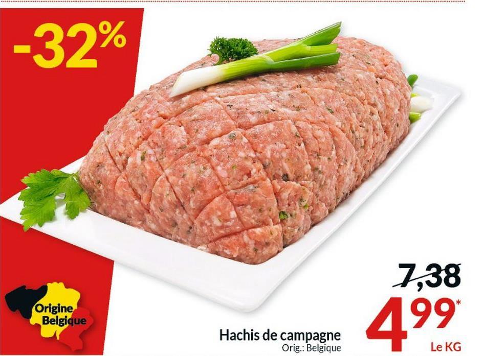 -32% 7,38 Origine Belgique 499 Hachis de campagne Orig.: Belgique Le KG