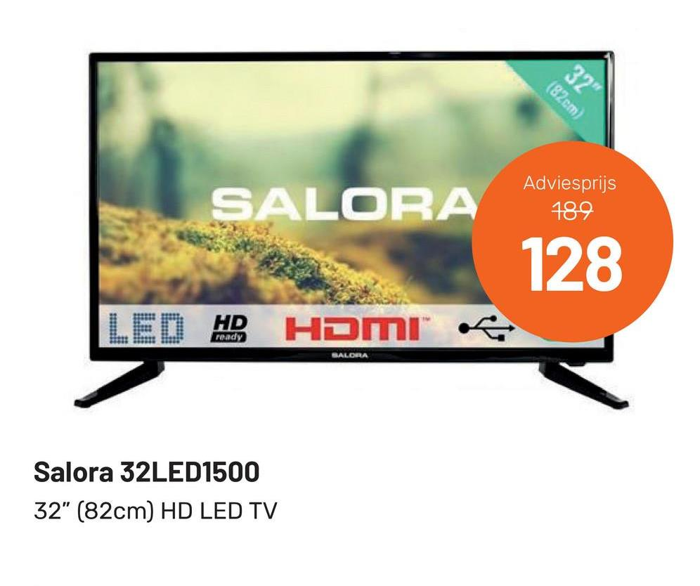 "(82cm) 32"" SALORA Adviesprijs 189 128 LED HD HDMI BALORA Salora 32LED1500 32"" (82cm) HD LED TV"