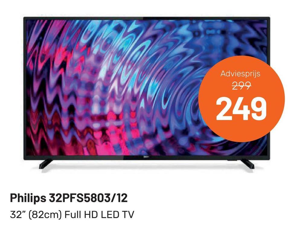 "Adviesprijs 299 249 Philips 32PFS5803/12 32"" (82cm) Full HD LED TV"