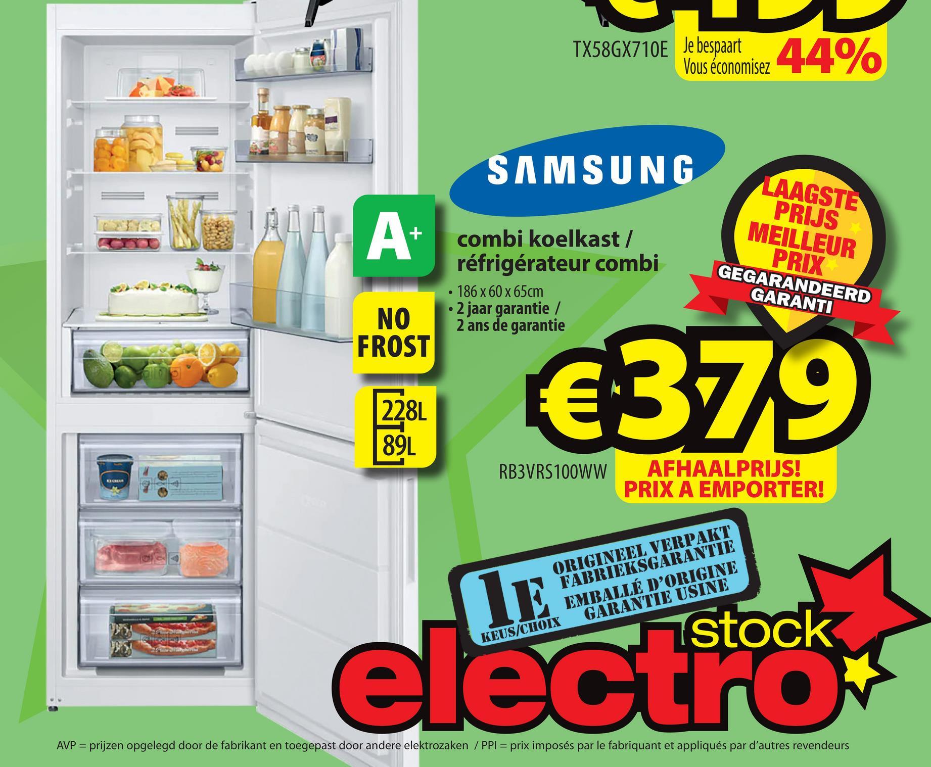 TX58GX710E Je bespaart Vous économisez SAMSUNG combi koelkast / réfrigérateur combi 186 x 60 x 65cm • 2 jaar garantie / 2 ans de garantie LAAGSTE PRIJS MEILLEUR PRIX GEGARANDEERD GARANTI e NO FROST €379 228L 89L RB3VRS100WW AFHAALPRIJS! PRIX A EMPORTER! ORIGINEEL VERPAKT FABRIEKSGARANTIE EMBALLÉ D'ORIGINE KEUS/CHOIX GARANTIE USINE IE electrock AVP = prijzen opgelegd door de fabrikant en toegepast door andere elektrozaken/PPI = prix imposés par le fabriquant et appliqués par d'autres revendeurs