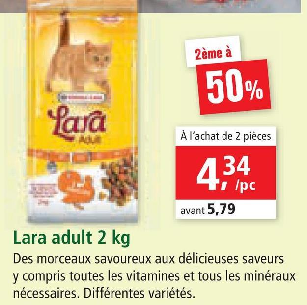 2ème à 50% fara À l'achat de 2 pièces 13 4,34 /pc avant 5,79 Lara adult 2 kg Des morceaux savoureux aux délicieuses saveurs y compris toutes les vitamines et tous les minéraux nécessaires. Différentes variétés.