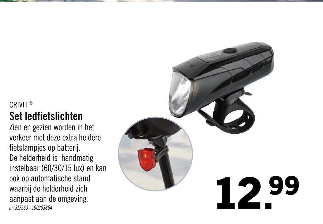 CRIVIT® Set ledfietslichten Zien en gezien worden in het verkeer met deze extra heldere fietslampjes op batterij. De helderheid is handmatig instelbaar (60/30/15 lux) en kan ook op automatische stand waarbij de helderheid zich aanpast aan de omgeving. nr. 317563 - 100283854 12.99