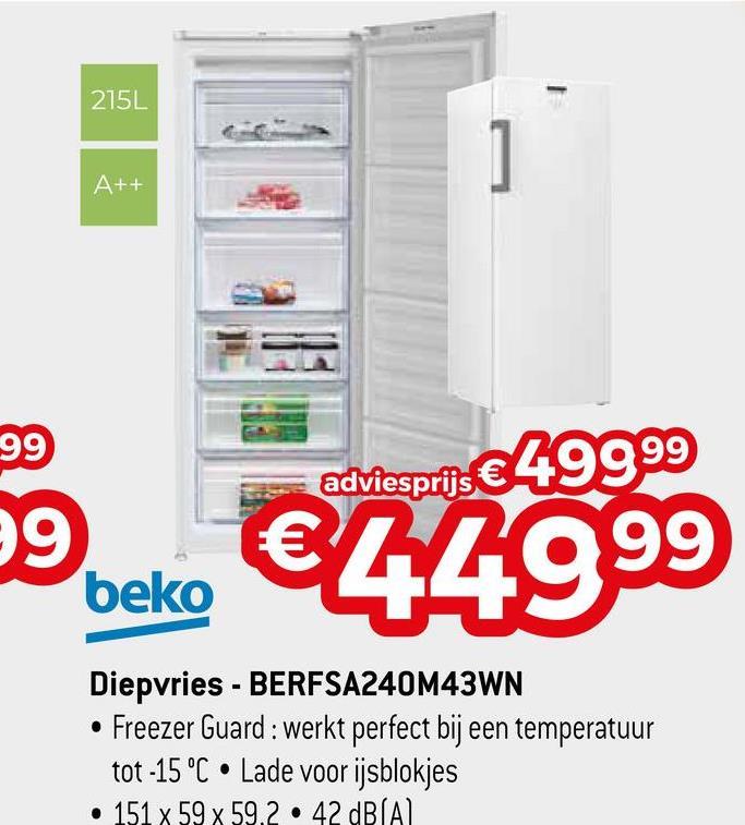 215L ] A++ -99 adviesprijs € € 49999 99 99 beko Diepvries - BERFSA240M43WN • Freezer Guard : werkt perfect bij een temperatuur tot -15 °C • Lade voor ijsblokjes • 151 x 59 x 59.2 • 42 dB(A)