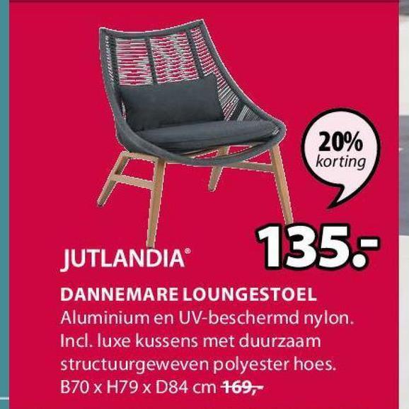 20% korting 135.- JUTLANDIA DANNEMARE LOUNGESTOEL Aluminium en UV-beschermd nylon. Inc. luxe kussens met duurzaam structuurgeweven polyester hoes. B70 x H79 x D84 cm 169,-