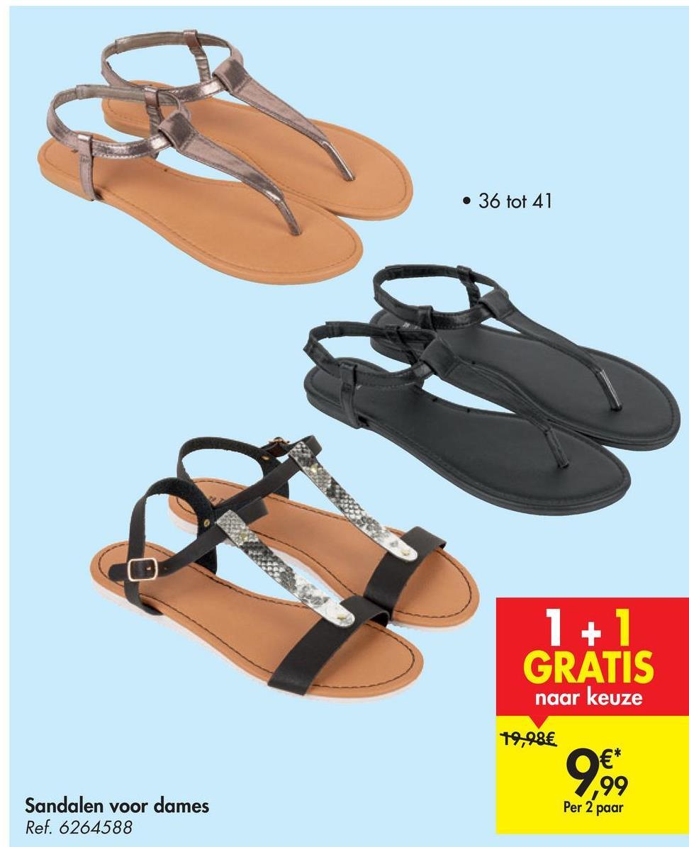 • 36 tot 41 1+1 GRATIS naar keuze 19,98€ €* 99 Per 2 paar 9.99 Sandalen voor dames Ref. 6264588