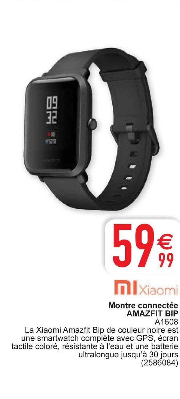 09 32 599 Ml Xiaomi Montre connectée AMAZFIT BIP A1608 La Xiaomi Amazfit Bip de couleur noire est une smartwatch complète avec GPS, écran tactile coloré, résistante à l'eau et une batterie ultralongue jusqu'à 30 jours (2586084)