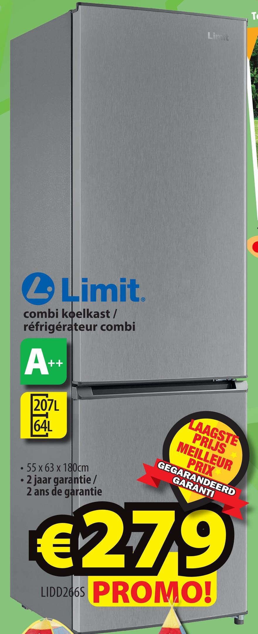 TO Lima L Limit combi koelkast / réfrigérateur combi A+ ++ 207L 64L LAAGSTE PRIJS MEILLEUR PRIX GEGARANDEERD GARANTI 55 x 63 x 180cm • 2 jaar garantie / 2 ans de garantie €279 LIDD286 PROMO!