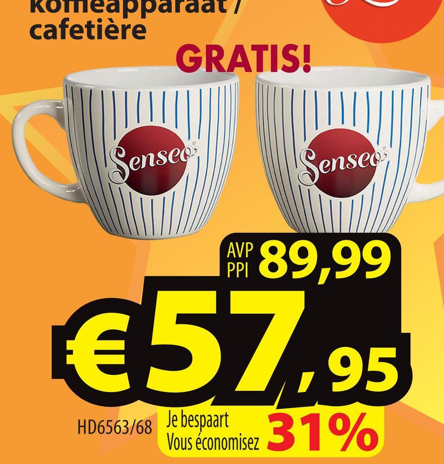Komeapparaat cafetière GRATIS! Sense Senseo AVP PPI 89,99 €57,95 HD6563/68 Je bespaart Vous économisez