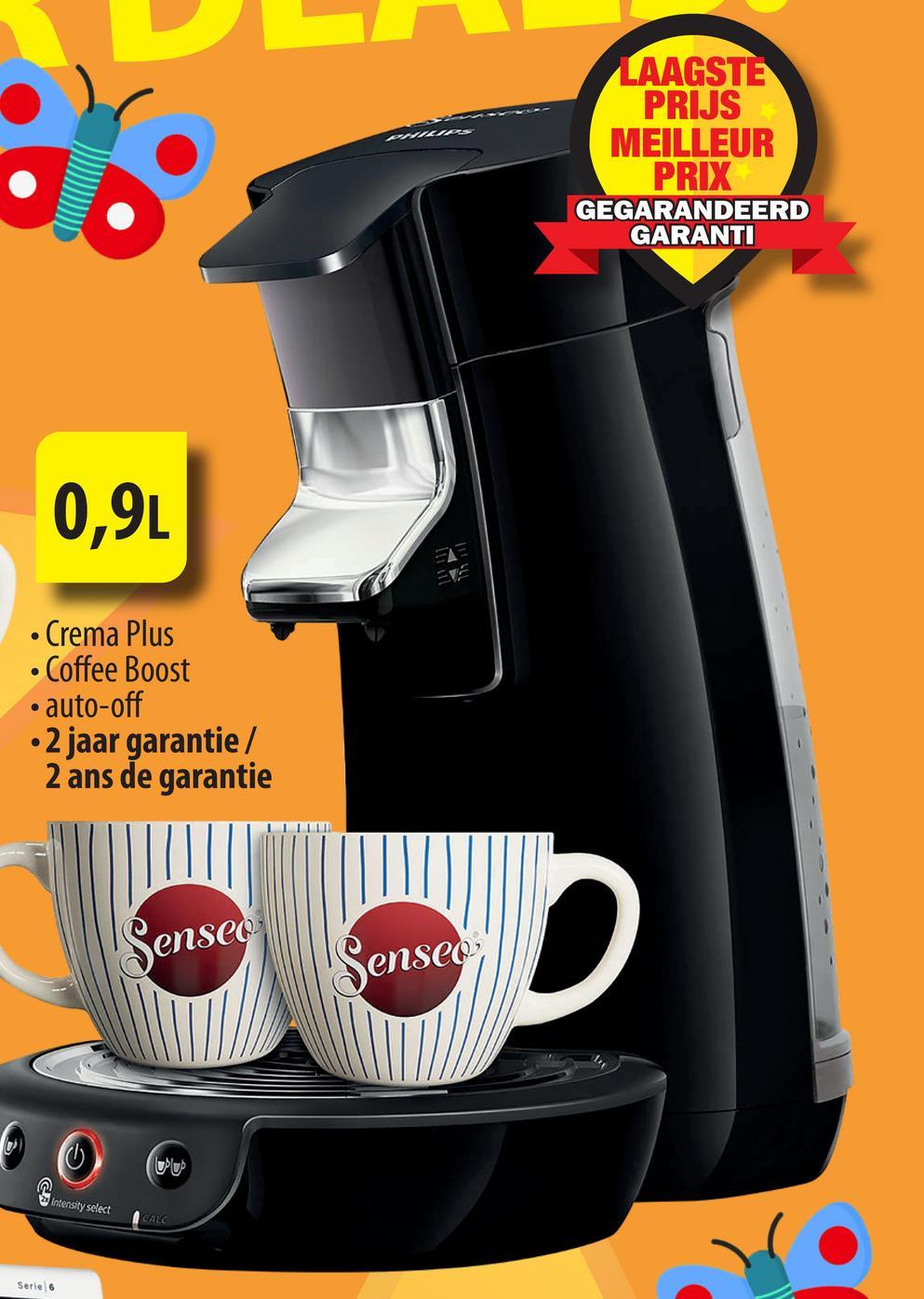 LAAGSTE PRIJS MEILLEUR PRIX GEGARANDEERD GARANTI 0,9L • Crema Plus • Coffee Boost • auto-off • 2 jaar garantie / 2 ans de garantie LIILL Senseo Senseo D Intensity select CALC . Serie 6