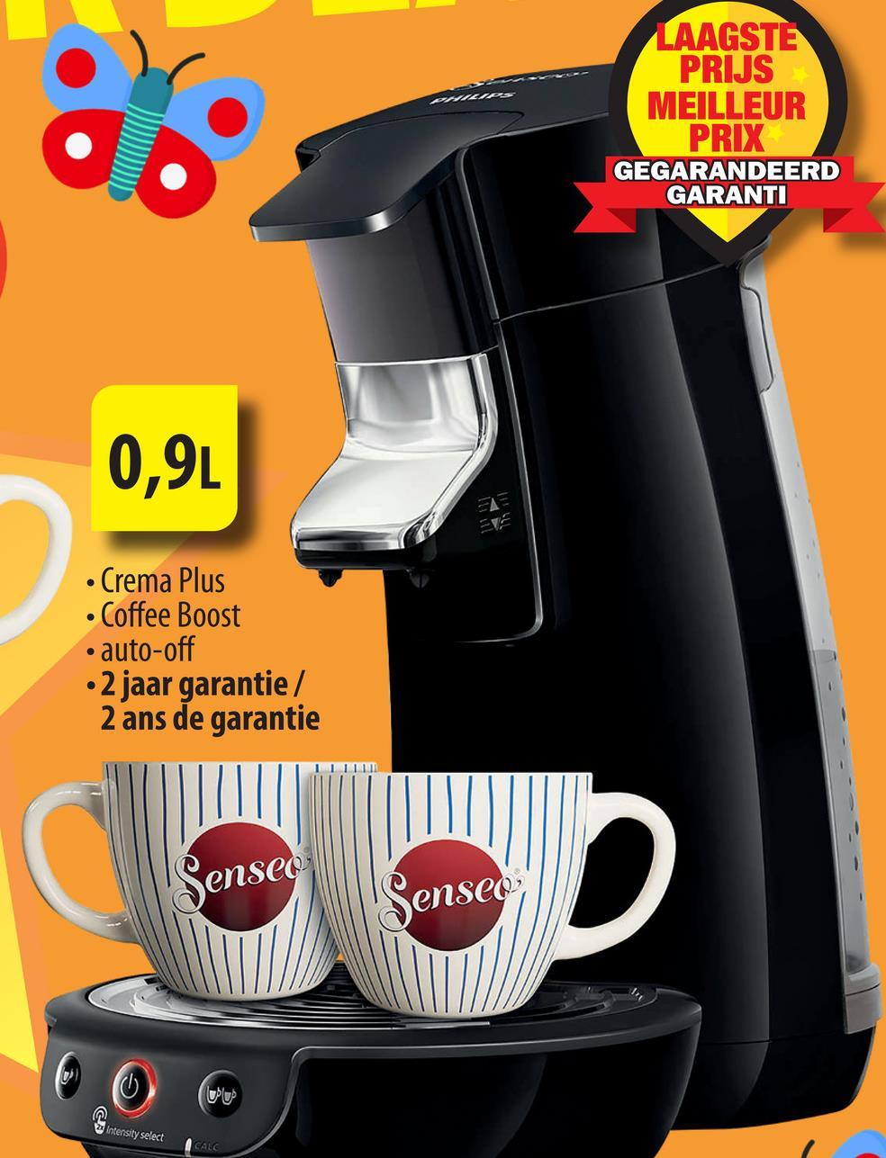 intensity select LAAGSTE PRIJS MEILLEUR PRIX GEGARANDEERD GARANTI 0,9L • Crema Plus • Coffee Boost • auto-off • 2 jaar garantie / 2 ans de garantie 1111 Sense Senseo plus CALC